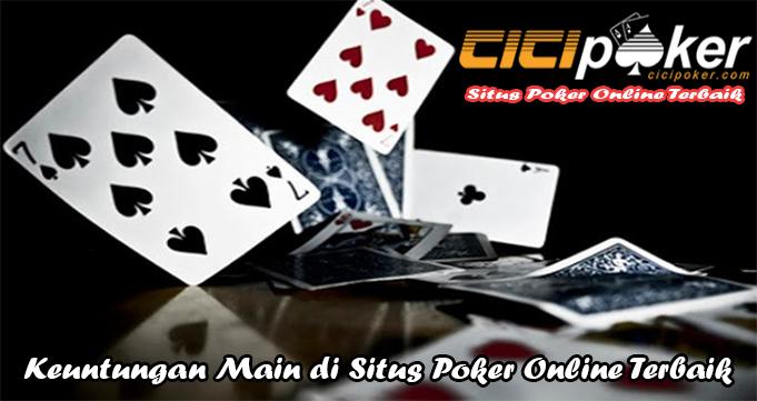 Keuntungan Main di Situs Poker Online Terbaik
