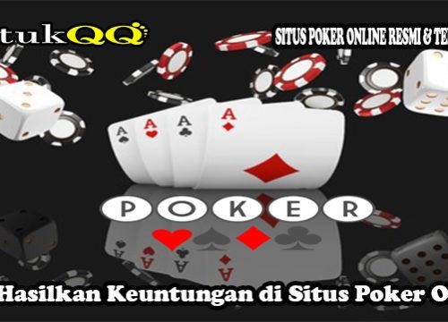 Cara Hasilkan Keuntungan di Situs Poker Online