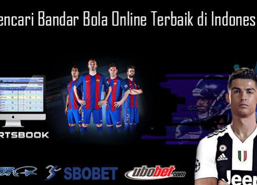 Trik Mencari Bandar Bola Online Terbaik di Indonesia 2019